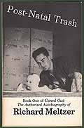 Post Natal Trash Book One of Caned Out The Authorized Autobiography of Richard Meltzer - Signed Edition