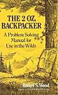 2 Oz Backpacker A Problem Solving Manual for Use in the Wilds