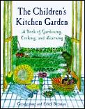 The Child's Kitchen Garden: A Book of Gardening, Cooking, and Learning