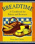 Breadtime 200 Down To Earth Recipes for Bakers & Bread Lovers