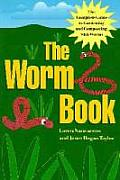 The Worm Book: The Complete Guide to Gardening and Composting with Worms Cover