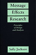 Message Effects Research: Principles of Design and Analysis (Guilford Communication Series)