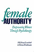 Female Authority: Empowering Women Through Psychotherapy