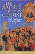 Saints Show Us Christ Daily Readings on the Spiritual Life