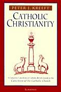 Catholic Christianity A Complete Catechism of Catholic Beliefs Based on the Catechism of the Catholic