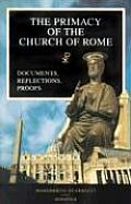The Primacy of the Church of Rome: Documents, Reflections, Proofs