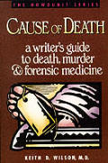 Cause Of Death A Writers Guide To Death Murder & Forensic Medicine