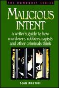 Malicious Intent: A Writer's Guide to How Criminals Think Cover