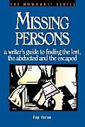 Missing Persons: A Writer's Guide to Finding the Lost, the Abducted and the Escaped (Howdunit Writing) Cover