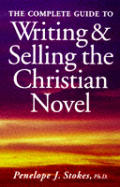 Complete Guide To Writing & Selling The Christian Novel
