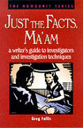 Just The Facts Maam A Writers Guide to Investigators & Investigation Techniques