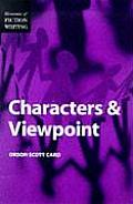 Characters & Viewpoint (Elements Of Fiction Writing) by Orson Scott Card