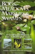 Bogs, Meadows, Marshes, and Swamps: A Guide to 25 Wetland Sites of Washington State