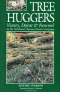 Tree Huggers: Victory, Defeat, and Renewal in the Northwest Ancient Forest Campaign