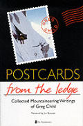Postcards From The Ledge Collected Mountaineering Writings of Greg Child