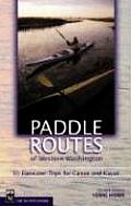 Paddle Routes of Western Washington 50 Flatwater Trips for Canoe & Kayak