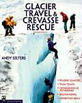 Glacier Travel & Crevasse Rescue Reading Glaciers Team Travel Crevasse Rescue Techniques Routfinding Expedition Skills