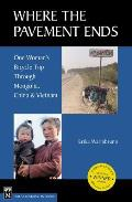 Where the Pavement Ends One Womans Bicycle Trip Through Mongolia China & Vietnam