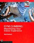 Gym Climbing : Maximizing Your Indoor Experience (05 Edition)