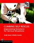 Climbing Self Rescue Improvising Solutions for Serious Situations