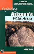 Exploring Arizona's Wild Areas: A Guide for Hikers, Backpackers, Climbers, Cross-Country Skiers, and Paddlers