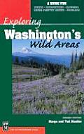 Exploring Washingtons Wild Areas A Guide for Hikers Backpackers Climbers Cross Country Skiers Paddlers