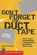 Dont Forget the Duct Tape Tips & Tricks for Repairing & Maintaining Outdoor & Travel Gear