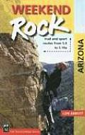 Weekend Rock: Arizona: Trad and Sport Routes from 5.0 to 5.10a (Weekend Rock)