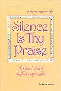 Silence Is Thy Praise: The Life and Ideals of Rabbanit Batya Karelitz