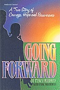 Going Forward: A True Story of Courage, Hope and Perseverance