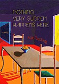 Nothing Very Sudden Happens Here Poems