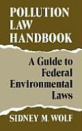 Pollution Law Handbook: A Guide to Federal Environmental Laws