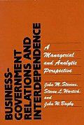 Business-Government Relations and Interdependence: A Managerial and Analytic Perspective