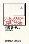 Controlling Corporate Legal Costs: Negotiation and Adr Techniques for Executives