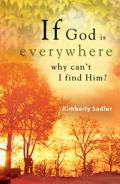 If God Is Everywhere . . . Why Can't I Find Him?