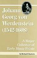 Detroit Studies in Music Bibliography #87: Johann Georg Von Werdenstein (1542-1608): A Major Collector of Early Music Prints