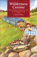 Wilderness Cuisine: How to Prepare and Enjoy Fine Food on the Trail and in Camp (Cookbooks and Restaurant Guides)