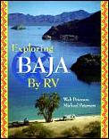 Exploring Baja Rv: A Detailed Guide Containing Everything You Need to Know to Have an Enjoyable, Safe, and Inexpensive Rv Vacation to One of the Most Interesting Places