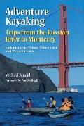 Trips from the Russian River to Monterey: Including Lake Tahoe, Mono Lake and Pyramid Lake (Adventure Kayaking)