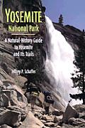 Yosemite National Park: A Natural History Guide to Yosemite and Its Trails with Map