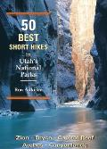 50 Best Short Hikes in Utah's National Parks (50 Best Short Hikes)