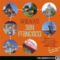 Walking San Francisco: 30 Savvy Tours Exploring Dive Bars, Grand Hotels, Steep Streets, and Waterfront Parks