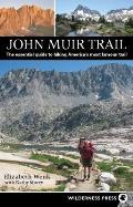 John Muir Trail The Essential Guide to Hiking Americas Most Famous Trail