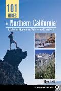 101 Hikes in Northern California Exploring Mountains Valley & Seashore