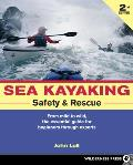 Sea Kayaking Safety & Rescue From Mild to Wild Conditions the Essential Guide for Beginners Through Experts
