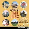 Walking Twin Cities 34 Tours Exploring Historic Neghborhoods Lakeside Parks Gangster Hideouts Dive Bars & Cultural Centers of Minnea