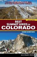 Best Summit Hikes in Colorado An Opinionated Guide to 50+ Ascents of Classic & Little Known Peaks from 8144 to 14433 Feet