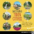Walking Twin Cities: 35 Tours Exploring Historic Neighborhoods, Lakeside Parks, Gangster Hideouts, Dive Bars, and Cultural Centers of Minne