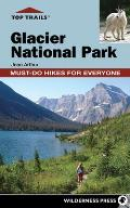 Top Trails: Glacier National Park: Must-Do Hikes for Everyone (Top Trails)