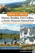 Afoot and Afield: Denver, Boulder, Fort Collins, and Rocky Mountain National Park: 184 Spectacular Outings in the Colorado Rockies (Afoot and Afield)